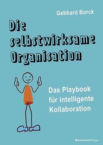 Die selbstwirksame Organisation von Gebhard Borck