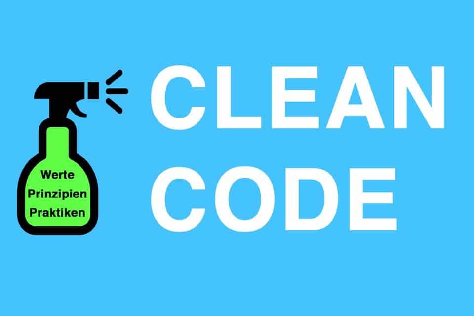 Clean Code - das Ergebnis von Werten, Prinzipien und Praktiken