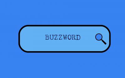 Ein Buzzword ist ein Buzzword